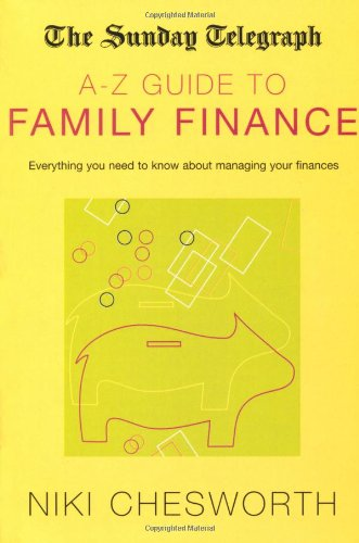 The Sunday Telegraph A-Z Guide to Family Finance: Everything You Need to Know About Managing Your ...