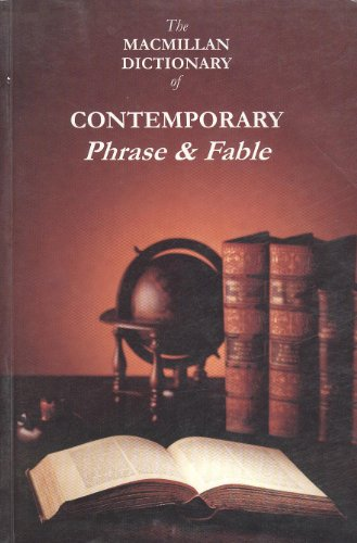 The Macmillan Dictionary of Contemporary Phrase and Fable: Macmillan Dictionary