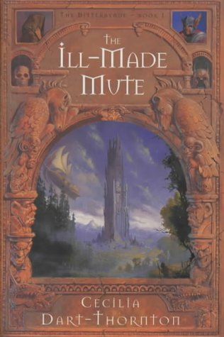 THE ILL-MADE MUTE. The Bitterbynde Book 1.: DART-THORNTON Cecilia.