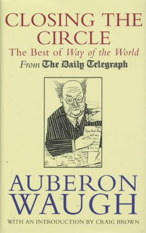 Closing the Circle: The Best of Way of the World: Waugh, Auberon