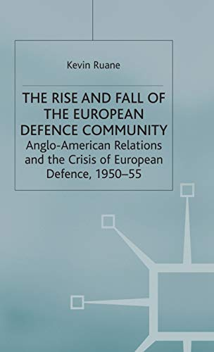 9780333913192: The Rise and Fall of the European Defence Community: Anglo-American Relations and the Crisis of European Defence, 1950-55 (Cold War History)
