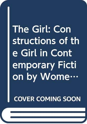 9780333913840: The Girl: Constructions of the Girl in Contemporary Fiction by Women