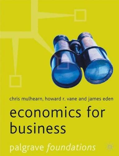 Economics for Business (Palgrave Foundations Series): Mulhearn, Chris; Vane, Howard R.; Eden, James