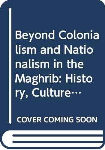 9780333915264: Beyond Colonialism and Nationalism in the Maghrib: History, Culture, and Politics