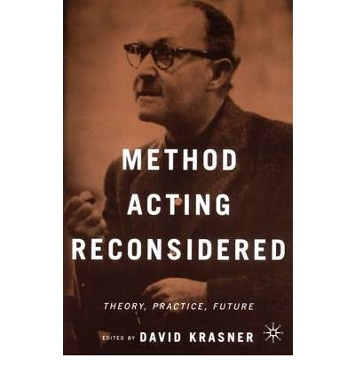 Method Acting Reconsidered: Theory, Practice, Future (033391547X) by David Krasner