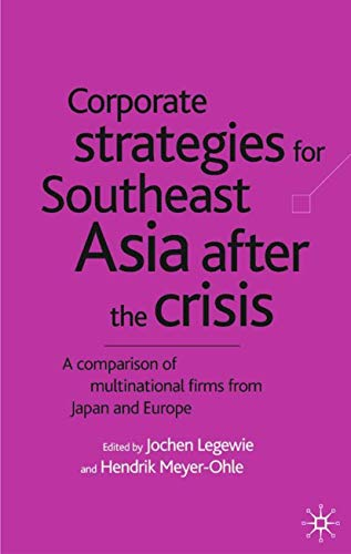 CORPORATE STRATEGIES FOR SOUTHEAST ASIA AFTER THE: Edited by Jochen