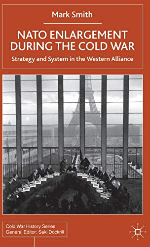 9780333918180: Nato Enlargement During the Cold War: Strategy and System in the Western Alliance (Cold War History)