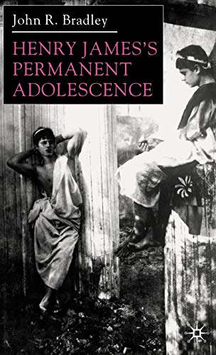 9780333918746: Henry James's Permanent Adolescence
