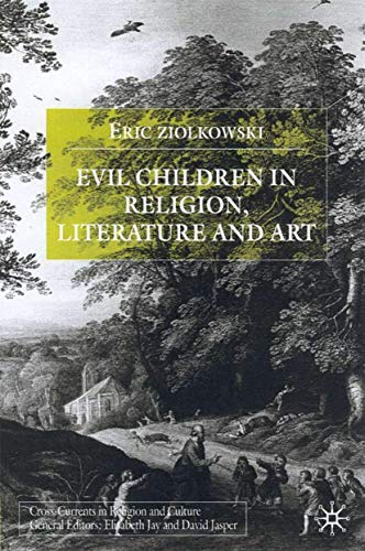 Evil Children in Religion, Literature, and Art (Cross Currents in Religion and Culture): Ziolkowski...