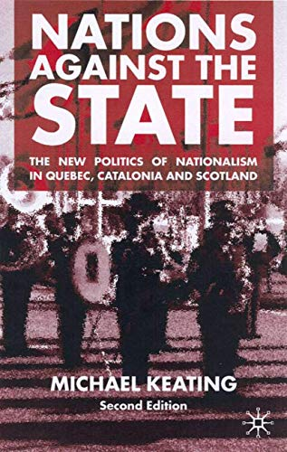 Nations Against the State: The New Politics of Nationalism in Quebec, Catalonia, and Scotland (0333921526) by Keating, Michael