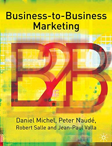 Business-To-Business Marketing (Profitable Marketing Relationships Series): Michel, Daniel, Naud?,