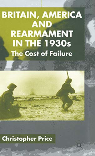 9780333922927: Britain, America and Rearmament in the 1930s: The Cost of Failure