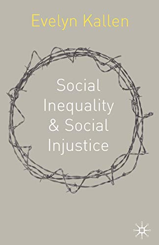 Social Inequality and Social Injustice : A: Evelyn Kallen