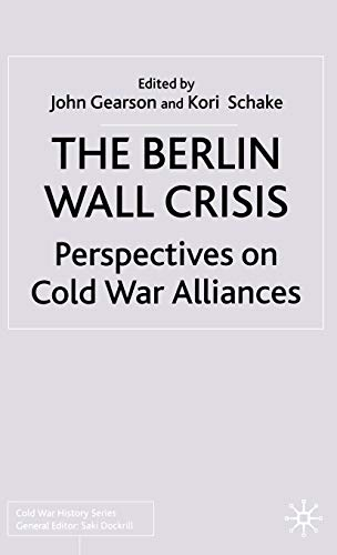9780333929605: The Berlin Wall Crisis: Perspectives on Cold War Alliances (Cold War History)