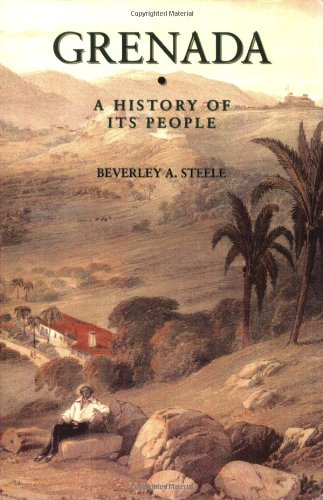 Grenada: A History of Its People (Island histories): Steele, Beverley A.