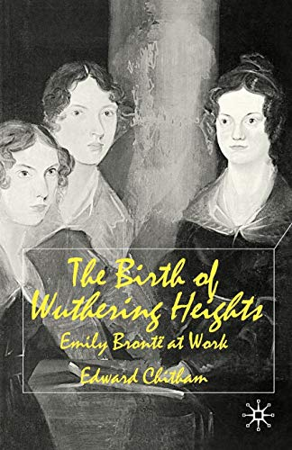 THE BIRTH OF WUTHERING HEIGHTS: EMILY BRONTE AT WORK