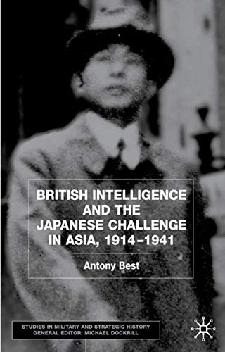 9780333945513: British Intelligence and the Japanese Challenge in Asia, 1914-1941