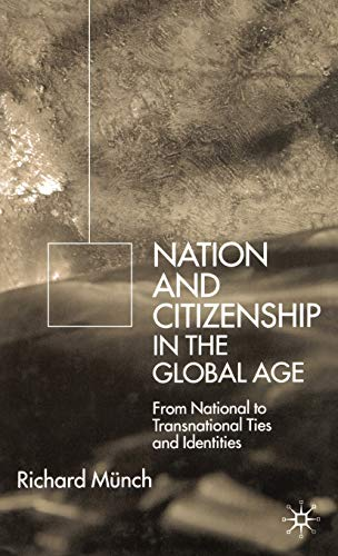 Nations and Citizenship in the Global Age: From National to Transnational Ties and Identities: ...