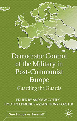 9780333946244: Democratic Control of the Military in Postcommunist Europe: Guarding the Guards (One Europe or Several?)