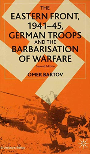 9780333949443: The Eastern Front, 1941-45: German Troops and the Barbarisation of Warfare (St Antony's Series)