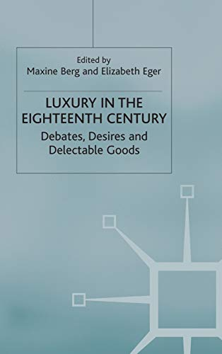 9780333963821: Luxury in the Eighteenth-Century: Debates, Desires and Delectable Goods