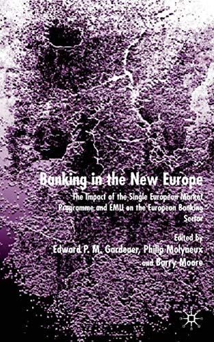 9780333964347: Banking in the New Europe: The Impact of the Single European Market Programme and EMU on the European Banking Sector