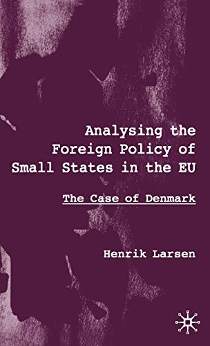 Analysing the Foreign Policy of Small States in the Eu: The Case of Denmark: Henrik Larsen