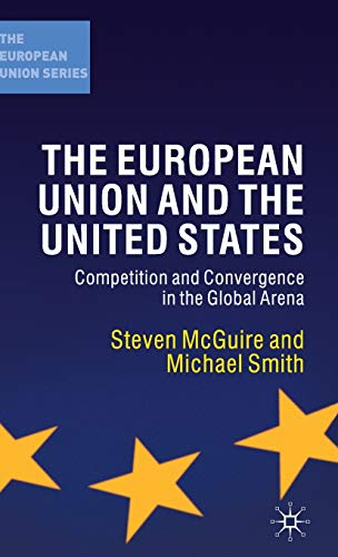 9780333968512: The European Union and the United States: Competition and Convergence in the Global Arena