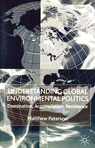 9780333968550: Understanding Global Environmental Politics: Domination, Accumulation, Resistance