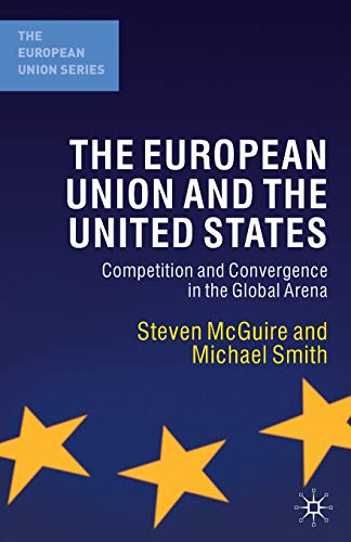 9780333968628: The European Union and the United States: Competition and Convergence in The Global Arena