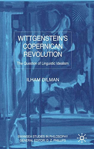 Wittgenstein's Copernican Revolution : The Question of: Dilman, I.