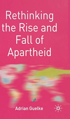 9780333981221: Rethinking the Rise and Fall of Apartheid: South Africa and World Politics (Rethinking World Politics)