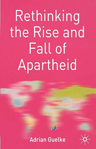 9780333981238: Rethinking the Rise and Fall of Apartheid: South Africa and World Politics (Rethinking World Politics)