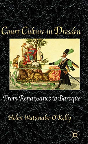 9780333984482: Court Culture In Dresden: From Renaissance to Baroque