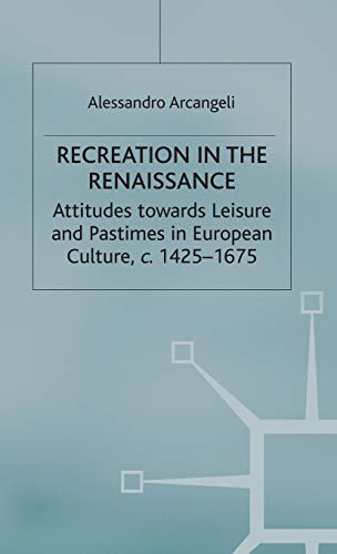 9780333984536: Recreation in the Renaissance: Attitudes Towards Leisure and Pastimes in European Culture, c.1425-1675 (Early Modern History: Society and Culture)
