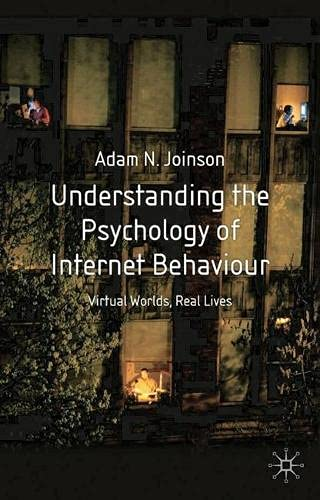 9780333984680: Understanding the Psychology of Internet Behaviour: Virtual Worlds, Real Lives