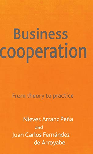 Business Cooperation : From Theory to Practice: Fernandez de Arroyabe, Juan Carlos; Pena, Arranz ...