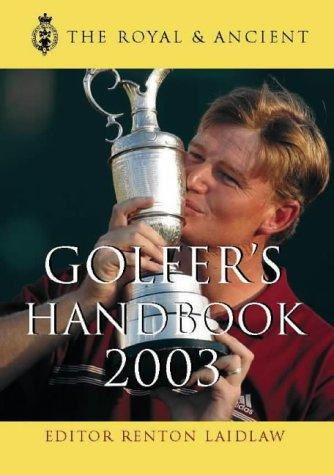 Royal & Ancient Golfer's Handbook 2003: Editor-Renton Laidlaw