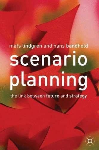 Scenario Planning: The Link Between Future and: Lindgren, Mats, Bandhold,