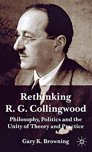 9780333998724: Rethinking R. G. Collingwood: Philosophy, Politics and the Unity of Theory and Practice