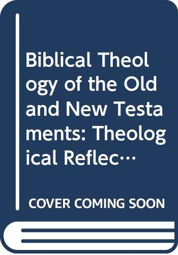 9780334001140: Biblical Theology of the Old and New Testaments: Theological Reflection on the Christian Bible