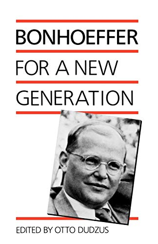 Bonhoeffer for a New Generation: Dietrich Bonhoeffer