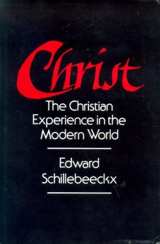 Christ: The Christian Experience in the Modern World: Edward Schillebeeckx