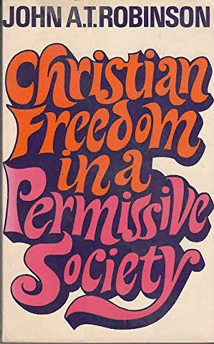 Christian Freedom in a Permissive Society (9780334001867) by John A. T. Robinson