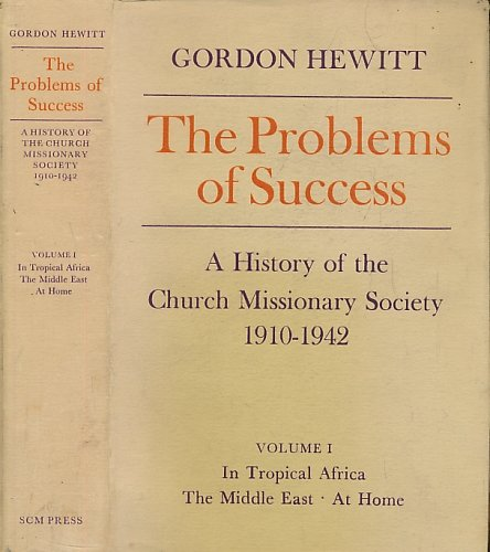 9780334002529: The Problems of Success: A History of the Church Missionary Society, 1910-1942: Volume I, In Tropical Africa, The Middle East, At Home