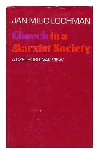 Church in a Marxist society: A Czechoslovak: Lochman, Jan Milic