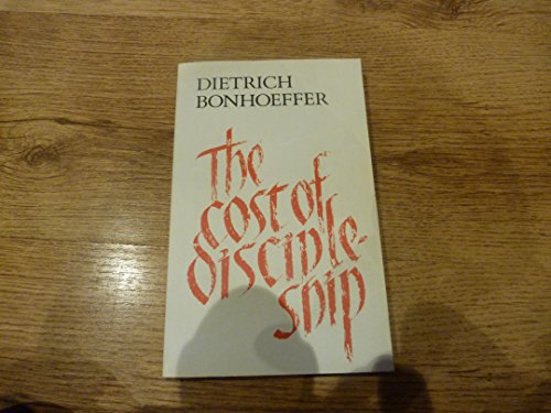 The Cost of Discipleship: Bonhoeffer, Dietrich