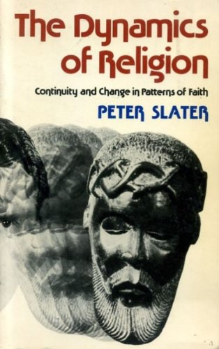 The Dynamics of Religion: Continuity and Change in Patterns of Faith: Slater, Peter