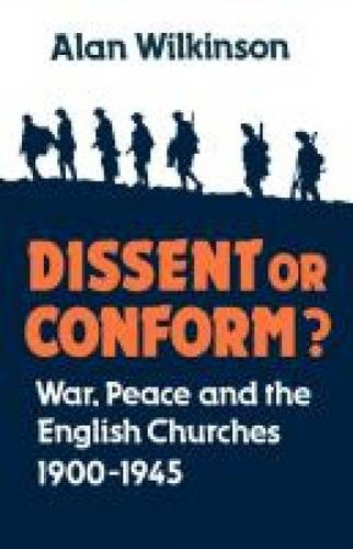 Dissent or Conform? War, Peace and the English Churches 1900-1945: Wilkinson, Alan