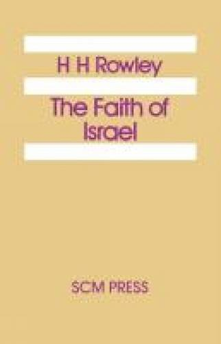 THE FAITH OF ISRAEL; ASPECTS OF OLD TESTAMENT THOUGHT: Rowley, H. H.